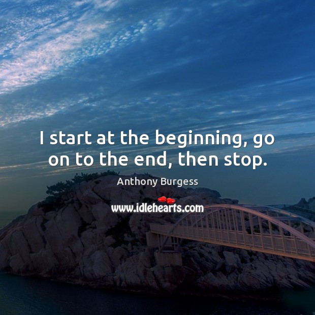 Image, I start at the beginning, go on to the end, then stop.
