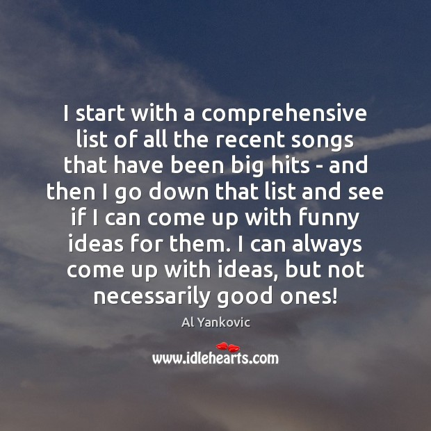 I start with a comprehensive list of all the recent songs that Al Yankovic Picture Quote