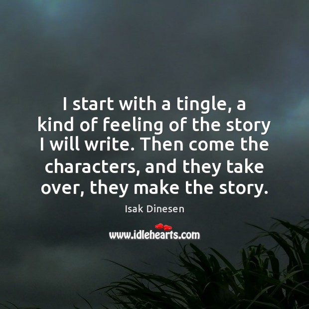 I start with a tingle, a kind of feeling of the story Image