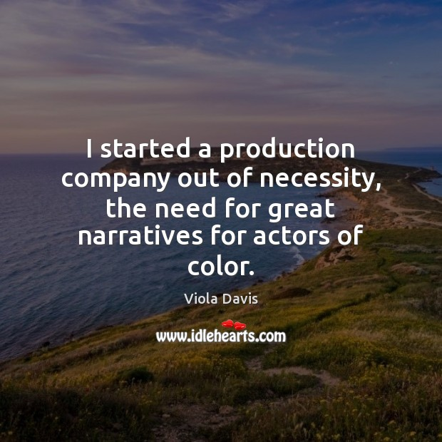 Image, I started a production company out of necessity, the need for great