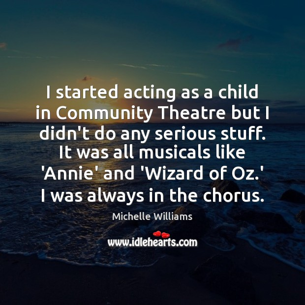 Image, I started acting as a child in Community Theatre but I didn't
