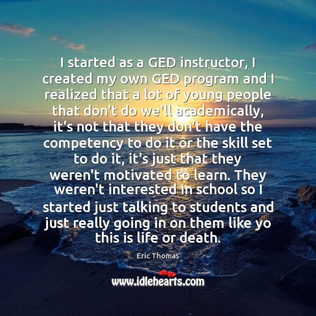 Image, I started as a GED instructor, I created my own GED program