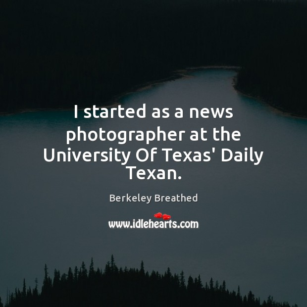 Image, I started as a news photographer at the University Of Texas' Daily Texan.