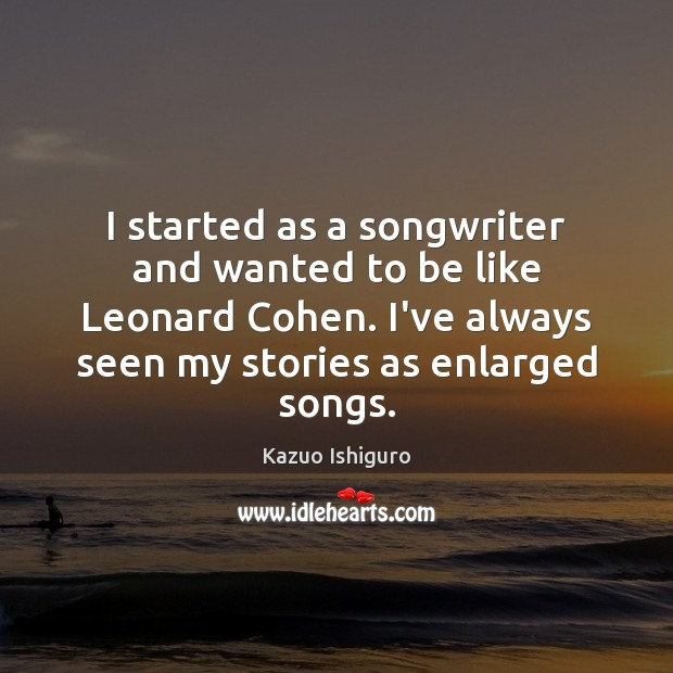 Image, I started as a songwriter and wanted to be like Leonard Cohen.