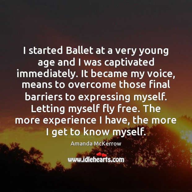 Image, I started Ballet at a very young age and I was captivated