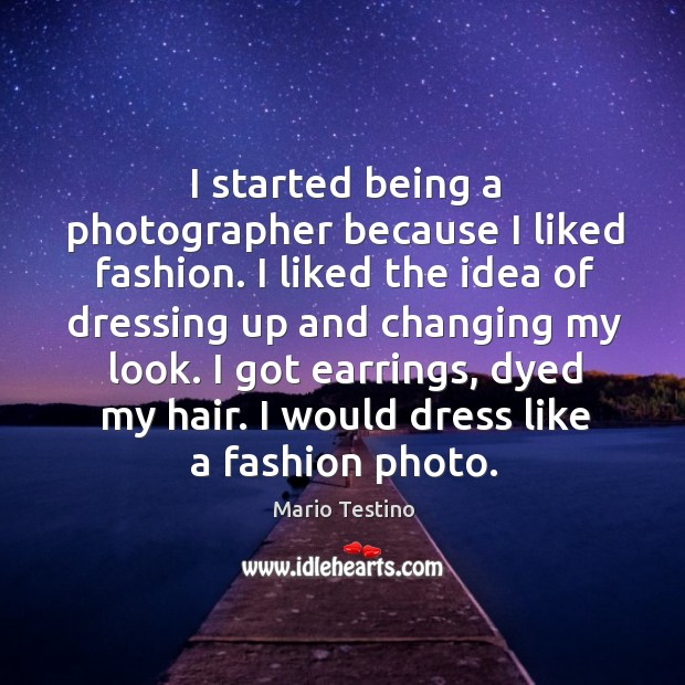 I started being a photographer because I liked fashion. I liked the Mario Testino Picture Quote