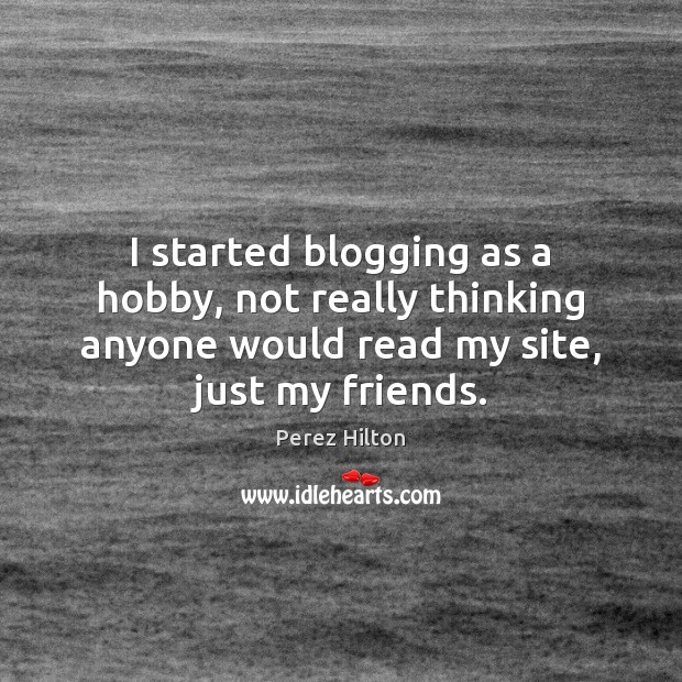 I started blogging as a hobby, not really thinking anyone would read Image