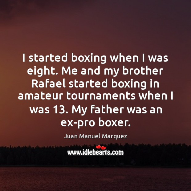 Image, I started boxing when I was eight. Me and my brother Rafael