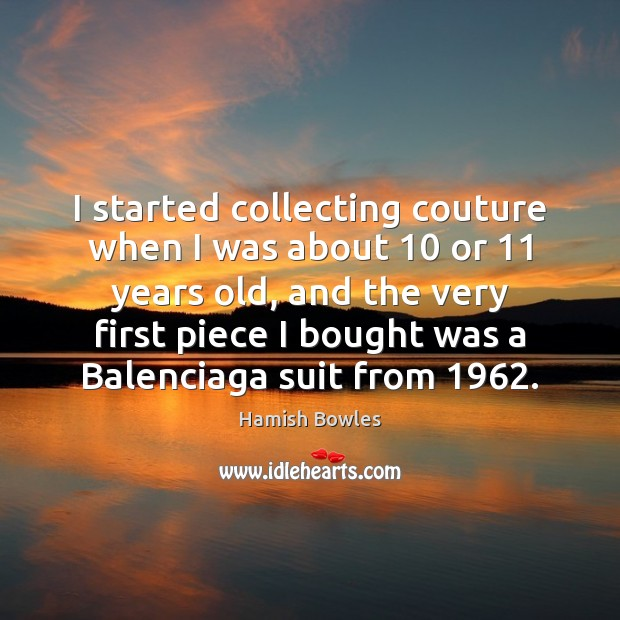 Image, I started collecting couture when I was about 10 or 11 years old, and