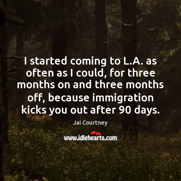 I started coming to L.A. as often as I could, for Image