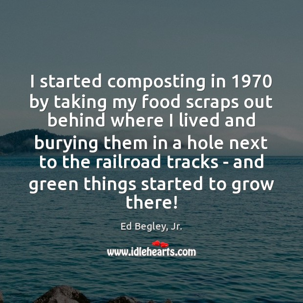 I started composting in 1970 by taking my food scraps out behind where Image