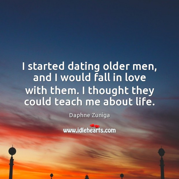 Image, I started dating older men, and I would fall in love with