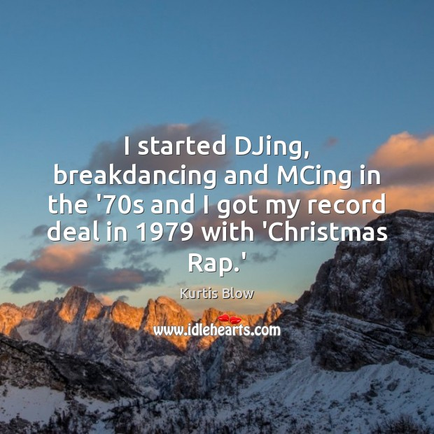 I started DJing, breakdancing and MCing in the '70s and I Image
