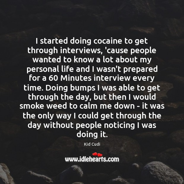 I started doing cocaine to get through interviews, 'cause people wanted to Kid Cudi Picture Quote