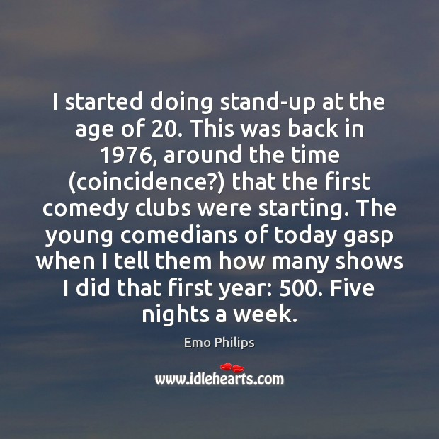 I started doing stand-up at the age of 20. This was back in 1976, Emo Philips Picture Quote