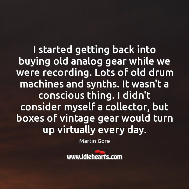 Image, I started getting back into buying old analog gear while we were