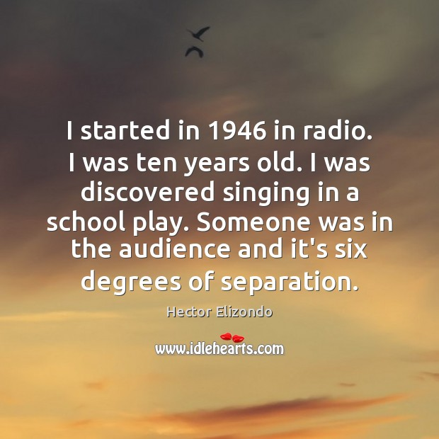 I started in 1946 in radio. I was ten years old. I was Image