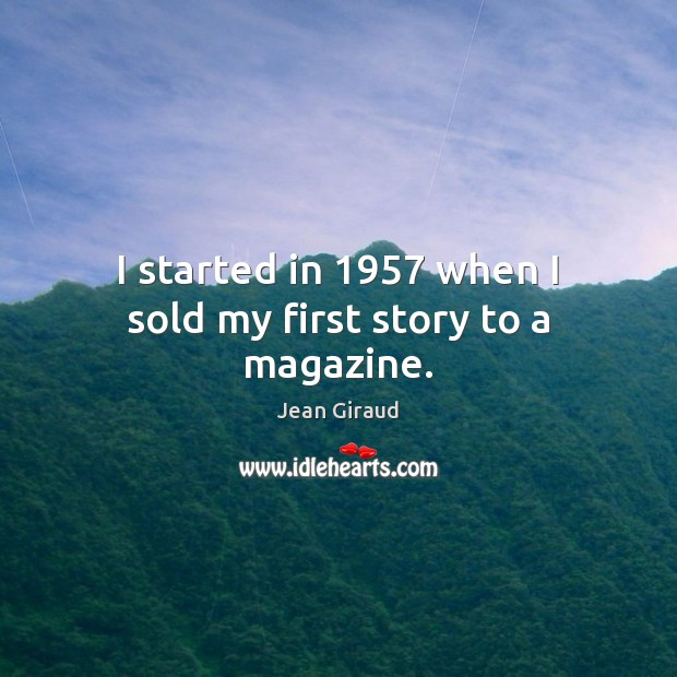 I started in 1957 when I sold my first story to a magazine. Image
