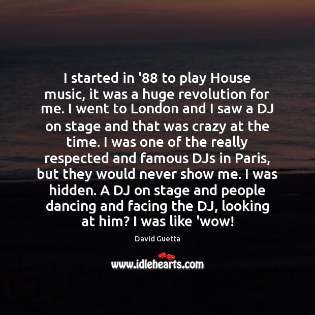 I started in '88 to play House music, it was a huge David Guetta Picture Quote