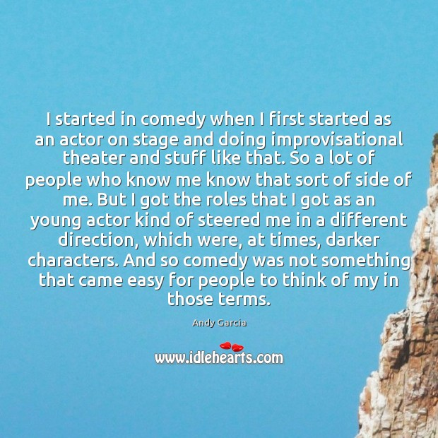 Image, I started in comedy when I first started as an actor on