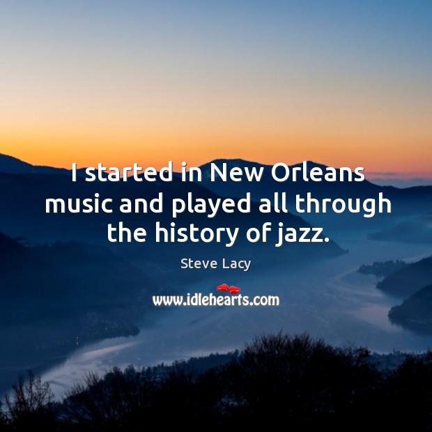I started in new orleans music and played all through the history of jazz. Image