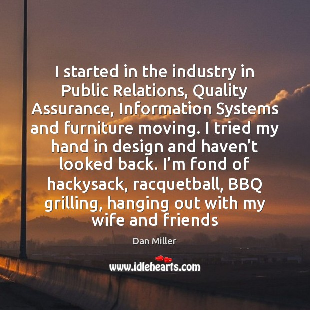 Image, I started in the industry in Public Relations, Quality Assurance, Information Systems