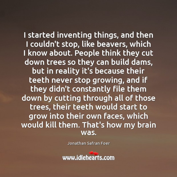 Image, I started inventing things, and then I couldn't stop, like beavers, which