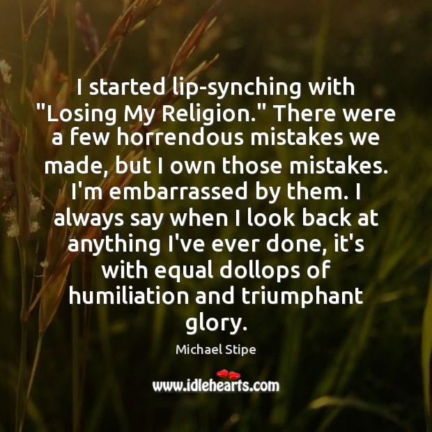 """I started lip-synching with """"Losing My Religion."""" There were a few horrendous Image"""