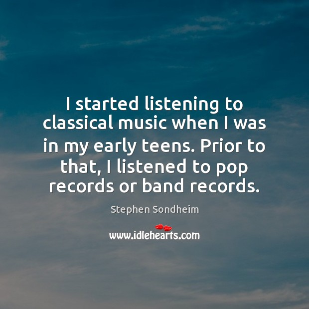 I started listening to classical music when I was in my early Teen Quotes Image