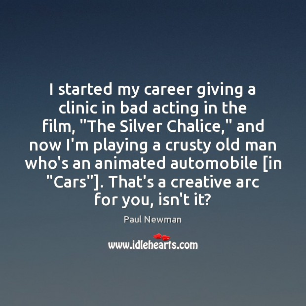 I started my career giving a clinic in bad acting in the Paul Newman Picture Quote