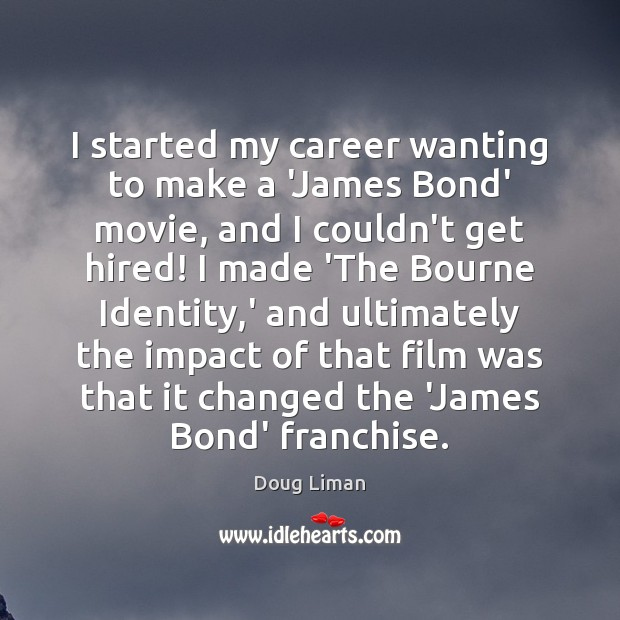 I started my career wanting to make a 'James Bond' movie, and Image