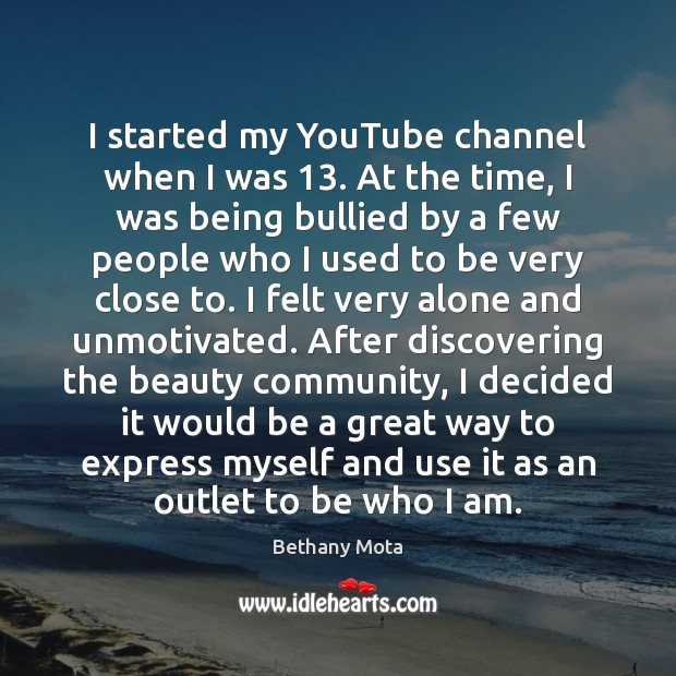 Image, I started my YouTube channel when I was 13. At the time, I