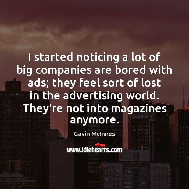 Image, I started noticing a lot of big companies are bored with ads;