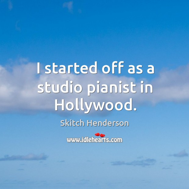 I started off as a studio pianist in hollywood. Image