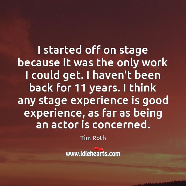 I started off on stage because it was the only work I Tim Roth Picture Quote