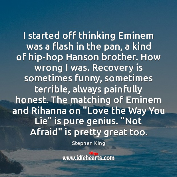 I started off thinking Eminem was a flash in the pan, a Image