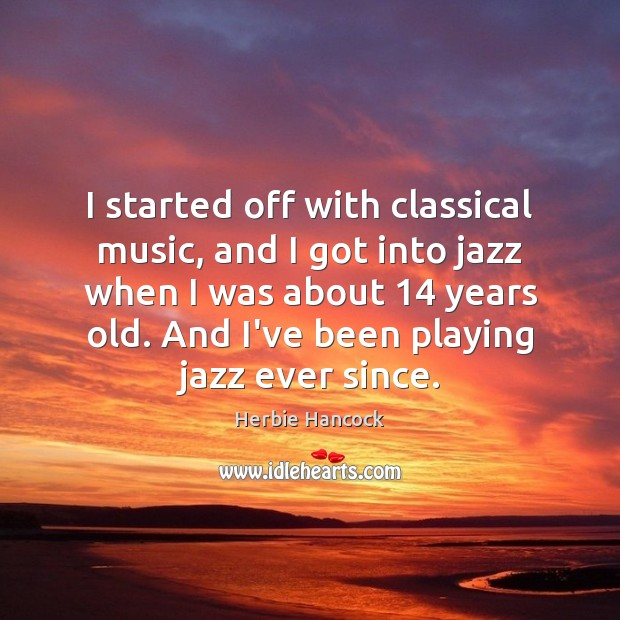 Image, I started off with classical music, and I got into jazz when