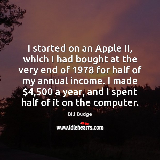 Image, I started on an Apple II, which I had bought at the