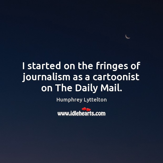 I started on the fringes of journalism as a cartoonist on The Daily Mail. Image