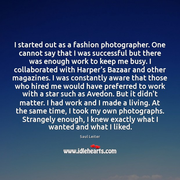 I started out as a fashion photographer. One cannot say that I Image