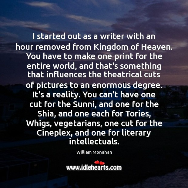 I started out as a writer with an hour removed from Kingdom William Monahan Picture Quote