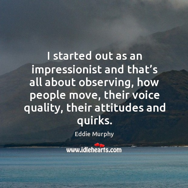I started out as an impressionist and that's all about observing, Image
