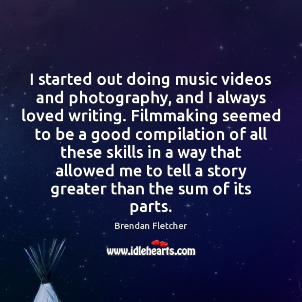 Image, I started out doing music videos and photography, and I always loved