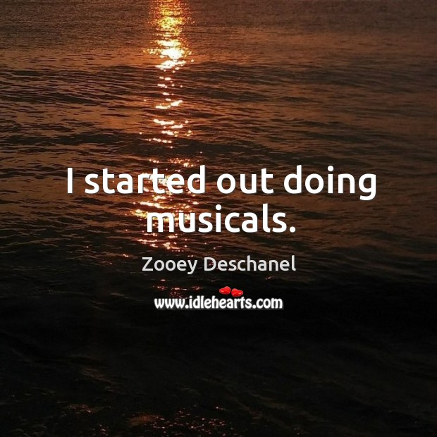 I started out doing musicals. Image