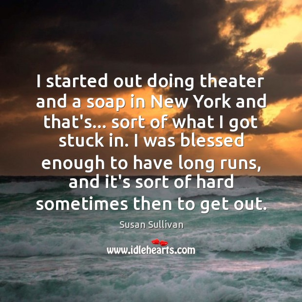 I started out doing theater and a soap in New York and Image