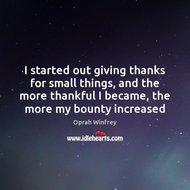 Image, I started out giving thanks for small things, and the more thankful