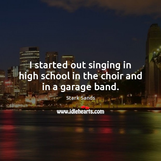 I started out singing in high school in the choir and in a garage band. Image