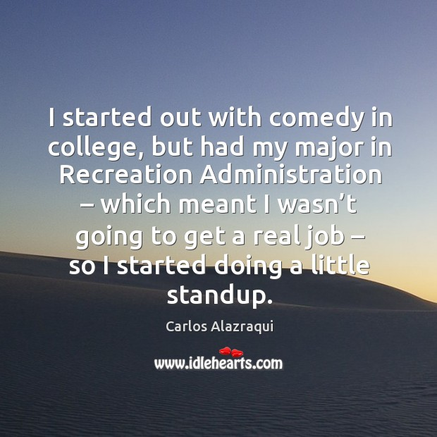 Image, I started out with comedy in college, but had my major in recreation administration
