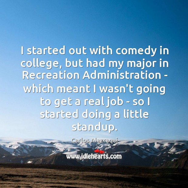 Image, I started out with comedy in college, but had my major in