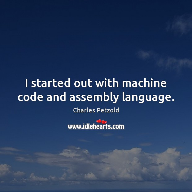 Image, I started out with machine code and assembly language.